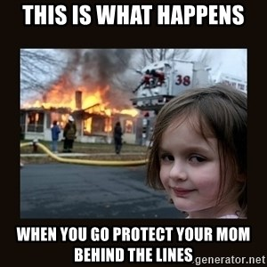 burning house girl - this is what happens when you go protect your mom behind the lines