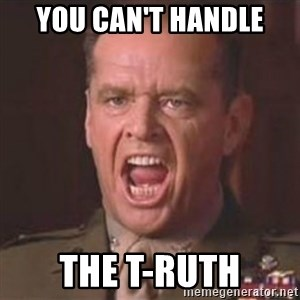 Jack Nicholson - You can't handle the truth! - You can't handle The t-Ruth