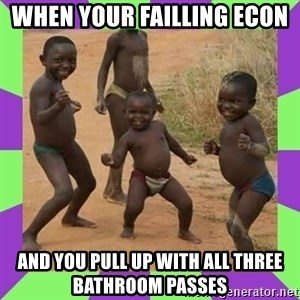 african kids dancing - When your failling econ  and you pull up with all three bathroom passes