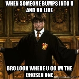 Harry Potter Come At Me Bro - when someone bumps into u and ur like bro look where u go im the chosen one