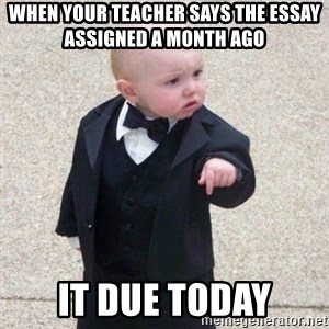 Mafia Baby - When your teacher says the essay assigned a month ago  it due today