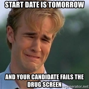 James Van Der Beek - Start date is tomorrow  and your candidate fails the drug screen