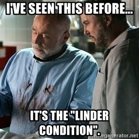 """CSI Doctor - I've seen this before... it's the """"Linder Condition""""."""