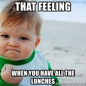 fist pump baby - that feeling when you have all the lunches