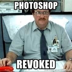 I was told there would be ___ - PHotoshop Revoked