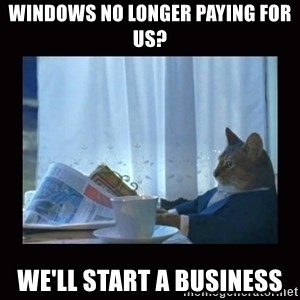 i should buy a boat cat - Windows no longer paying for us? We'll start a business