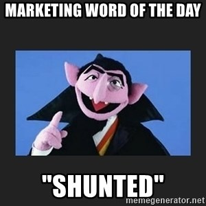 """The Count from Sesame Street - Marketing Word of the Day """"Shunted"""""""