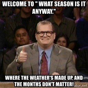 "drew carey whose line is it anyway - Welcome to "" What season is it Anyway."" Where the weather's made up, and the months don't matter!"