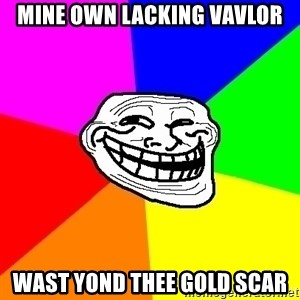 Trollface - Mine Own Lacking Vavlor Wast Yond Thee Gold Scar