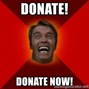 Angry Arnold - DONATE! DONATE NOW!