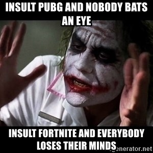 joker mind loss - Insult pubg and nobody bats an eye insult fortnite and everybody loses their minds