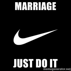 Nike swoosh - Marriage  Just do it