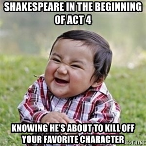 evil toddler kid2 - Shakespeare in the beginning of Act 4 Knowing he's about to kill off your favorite character