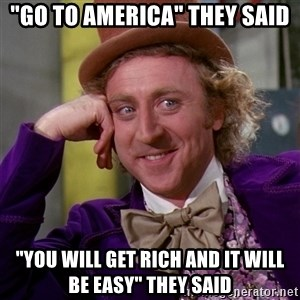 """Willy Wonka - """"Go to America"""" they said """"You will get rich and it will be easy"""" they said"""
