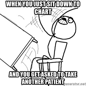 Desk Flip Rage Guy - When you just sit down to chart  and you get asked to take another patient