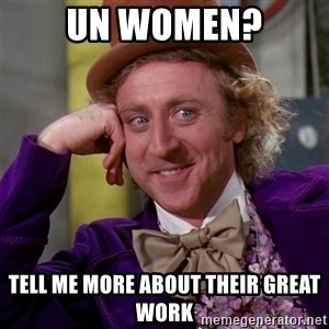 Willy Wonka - UN Women? tell me more about their great work