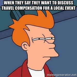 Futurama Fry - When they say they want to discuss travel compensation for a local event
