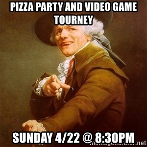 Joseph Ducreux - Pizza Party and Video Game Tourney Sunday 4/22 @ 8:30pm