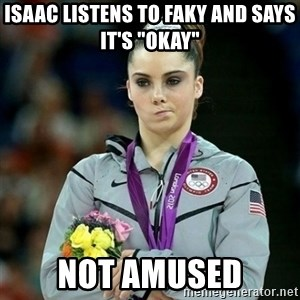 "McKayla Maroney Not Impressed - Isaac listens to Faky and says it's ""okay"" Not amused"