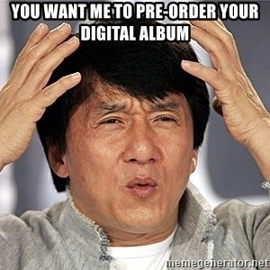 Jackie Chan - You want me to pre-order your digital album
