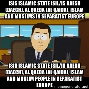 and they're gone - ISIS Islamic State ISIL/IS Daesh (Daech), Al Qaeda (Al Qaida), Islam and Muslims in Separatist Europe   ISIS Islamic State ISIL/IS Daesh (Daech), Al Qaeda (Al Qaida), Islam and Muslim People in Separatist Europe