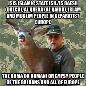 Chuck Testa Nope - ISIS Islamic State ISIL/IS Daesh (Daech), Al Qaeda (Al Qaida), Islam and Muslim People in Separatist Europe  The Roma or Romani or Gypsy People of the Balkans and all of Europe