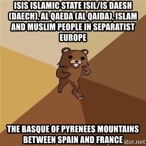 Pedo Bear From Beyond - ISIS Islamic State ISIL/IS Daesh (Daech), Al Qaeda (Al Qaida), Islam and Muslim People in Separatist Europe  The Basque of Pyrenees Mountains between Spain and France