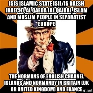 Uncle sam wants you! - ISIS Islamic State ISIL/IS Daesh (Daech), Al Qaeda (Al Qaida), Islam and Muslim People in Separatist Europe  The Normans of English Channel Islands and Normandy in Britain (UK or United Kingdom) and France