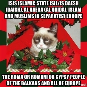 GRUMPY CAT ON CHRISTMAS - ISIS Islamic State ISIL/IS Daesh (Daish), Al Qaeda (Al Qaida), Islam and Muslims in Separatist Europe   The Roma or Romani or Gypsy People of the Balkans and all of Europe