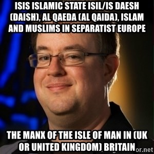 Jay Wilson Diablo 3 - ISIS Islamic State ISIL/IS Daesh (Daish), Al Qaeda (Al Qaida), Islam and Muslims in Separatist Europe  The Manx of The Isle of Man in (UK or United Kingdom) Britain