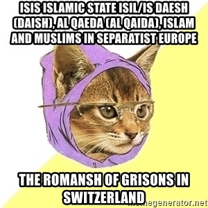 Hipster Cat - ISIS Islamic State ISIL/IS Daesh (Daish), Al Qaeda (Al Qaida), Islam and Muslims in Separatist Europe  The Romansh of Grisons in Switzerland