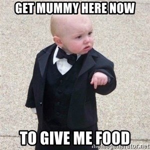 Mafia Baby - Get mummy here now to give me food