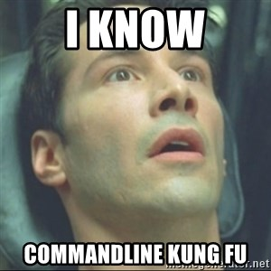 i know kung fu - I know commandline kung fu