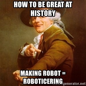 Joseph Ducreux - How to be great at history  Making robot = Roboticering