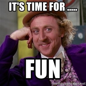 Willy Wonka - It's time for ..... FUN