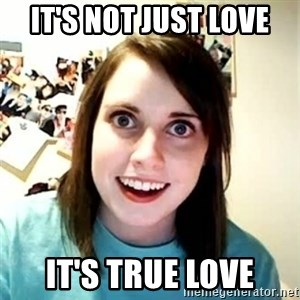 Overly Attached Girlfriend - It's not just love It's true love