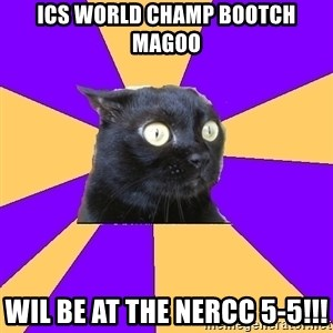 Anxiety Cat - ics world champ bootch magoo wil be at the nercc 5-5!!!