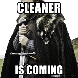 Ned Stark - Cleaner  is coming