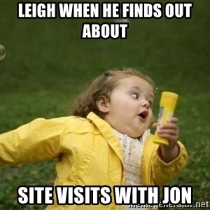 Little girl running away - Leigh when he finds out about  Site visits with Jon