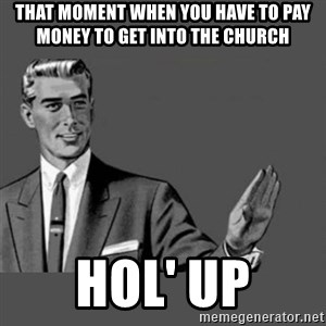 Kill Yourself NoCaption - That moment when you have to pay money to get into the church HOL' UP