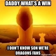 The Lion King - Daddy what's a win I don't know son we're dragons fans