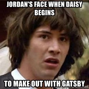 Conspiracy Keanu - jordan's face when daisy begins to make out with gatsby