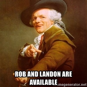 Joseph Ducreux - Rob and Landon are available