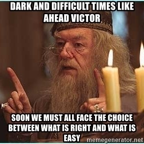 dumbledore fingers - Dark and difficult times like ahead Victor Soon we must all face the choice between what is right and what is easy