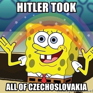 spongebob rainbow - hitler took all of Czechoslovakia