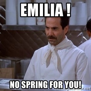 soup nazi - Emilia ! NO Spring for you!