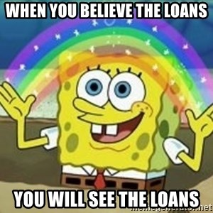 Spongebob - When you believe the loans you will see the loans