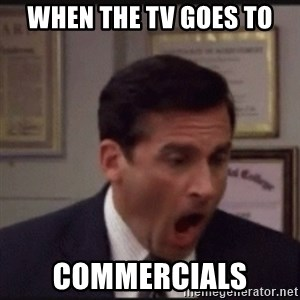 michael scott yelling NO - when the tv goes to commercials