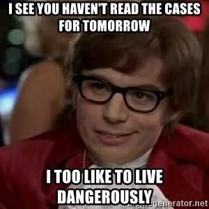 Austin Power - I see you haven't read the cases for tomorrow I too like to live dangerously