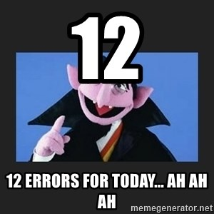 The Count from Sesame Street - 12 12 Errors for today... Ah Ah Ah